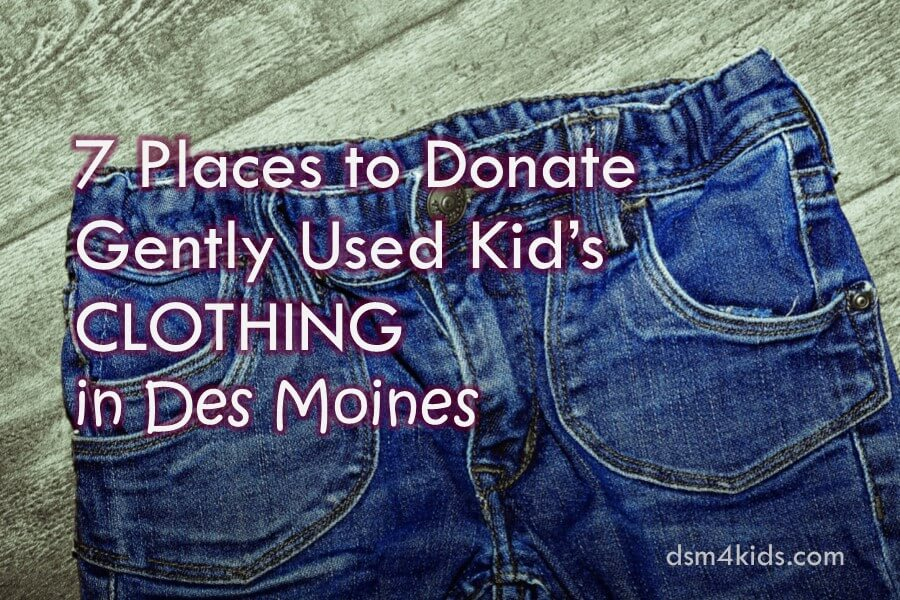 7 Places to Donate Gently Used Kid's Clothing in Des Moines