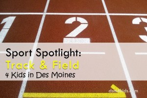 Sport Spotlight: Track & Field 4 Kids in Des Moines - dsm4kids.com