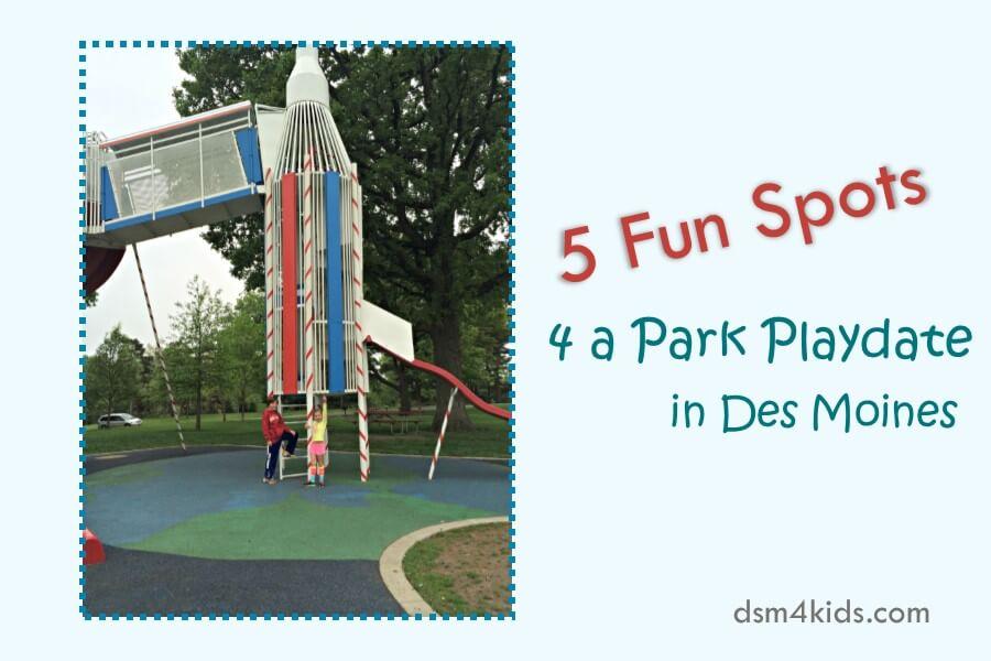 5 Fun Spots 4 a Park Playdate in Des Moines