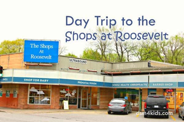Day Trip to the Shops at Roosevelt – dsm4kids.com