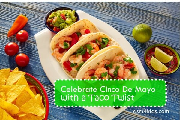 Celebrate Cinco De Mayo with a Taco Twist - dsm4kids.com