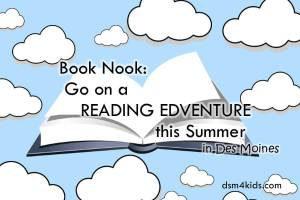 Book Nook: Go on an Reading Edventure this Summer in Des Moines – dsm4kids.com