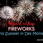 Where to See Fireworks this Summer in Des Moines - dsm4kids.com