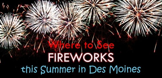 Where to See Fireworks this Summer in Des Moines