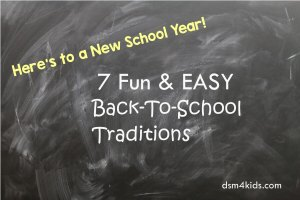7 Fun & EASY Back-To-School Traditions - dsm4kids.com