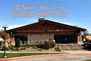 10 Signs You're a Windsor Heights Kid - dsm4kids.com