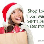 Shop Local 4 Last Minute Gift Ideas in Des Moines - dsm4kids.com