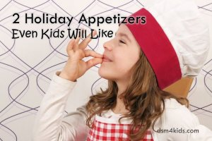 2 Holiday Appetizers Even Kids Will Like – dsm4kids.com