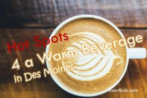 Hot Spots for a Warm Beverage in Des Moines - dsm4kids.com