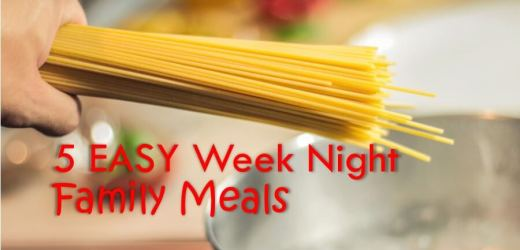 5 EASY Week Night Family Meals