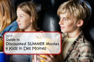 2017 Guide to Discounted Summer Movies 4 Kids in Des Moines - dsm4kids.com