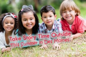 Take Story Time Outside This Summer in Des Moines - dsm4kids.com