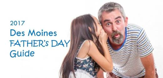 2017 Des Moines Father's Day Guide