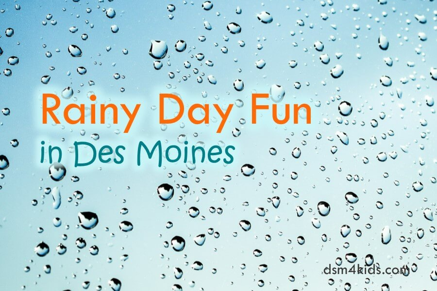 Rainy Day Fun in Des Moines
