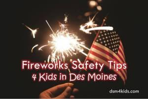 Fireworks Safety Tips 4 Kids in Des Moines - dsm4kids.com