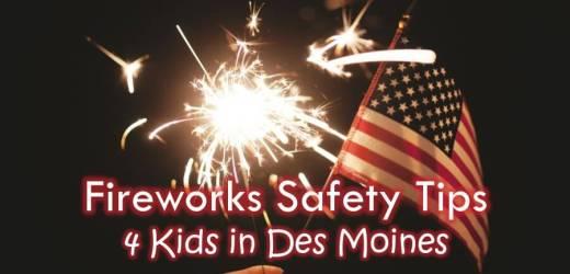 Fireworks Safety Tips 4 Kids in Des Moines