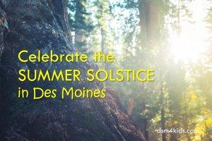Celebrate the Summer Solstice in Des Moines - dsm4kids.com