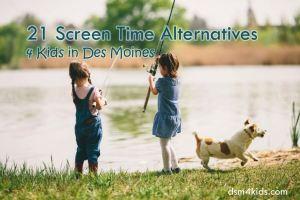 21 Screen Time Alternatives 4 Kids in Des Moines - dsm4kids.com