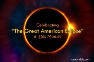 """Celebrating """"The Great American Eclipse"""" in Des Moines - dsm4kids.com"""