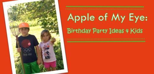 Apple of My Eye: Birthday Party Ideas 4 Kids