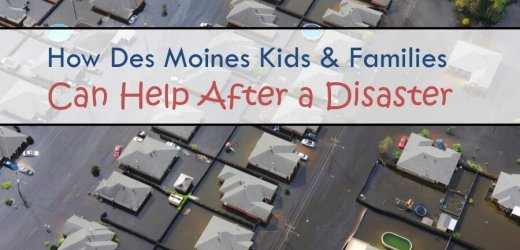 How Des Moines Kids & Families Can Help After a Disaster