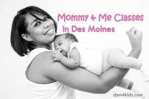 Mommy & Me Classes in Des Moines - dsm4kids.com