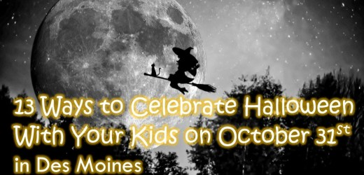 13 Ways to Celebrate Halloween With Your Kids on October 31st in Des Moines