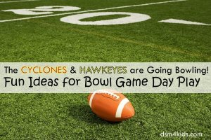 The Cyclones and Hawkeyes are Going Bowling! Fun Ideas for Bowl Game Day Play - dsm4kids.com