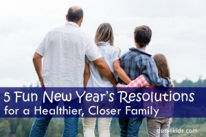 5 Fun New Year's Resolutions for a Healthier, Closer Family - dsm4kids.com