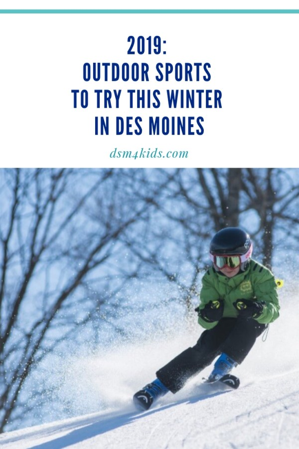 12.22.18 2019: Outdoor Sports to Try this Winter in Des Moines - dsm4kids.com