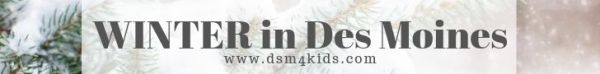 Winter Fun in Des Moines - dsm4kids.com