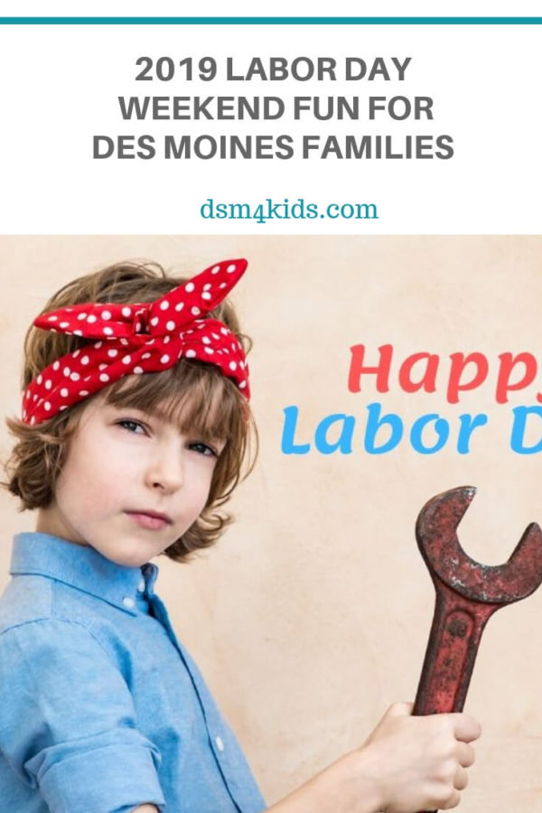 2019 Labor Day Weekend Fun for Des Moines Families – dsm4kids.com