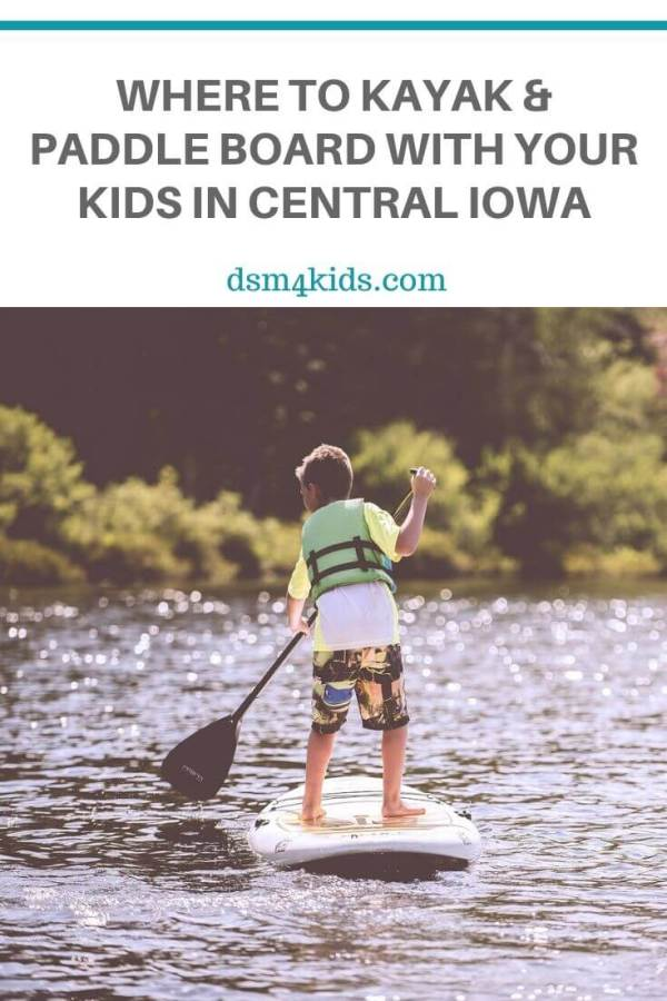 Where to Kayak and Paddle Board with Your Kids in Central Iowa – dsm4kids.com