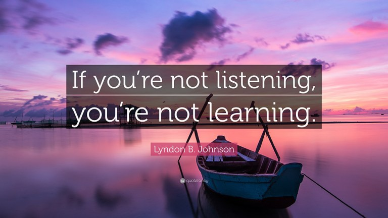quote - if youre not listening youre not learning