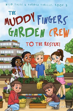 Muddy Fingers Garden Crew to the Rescue by D.S. Venetta