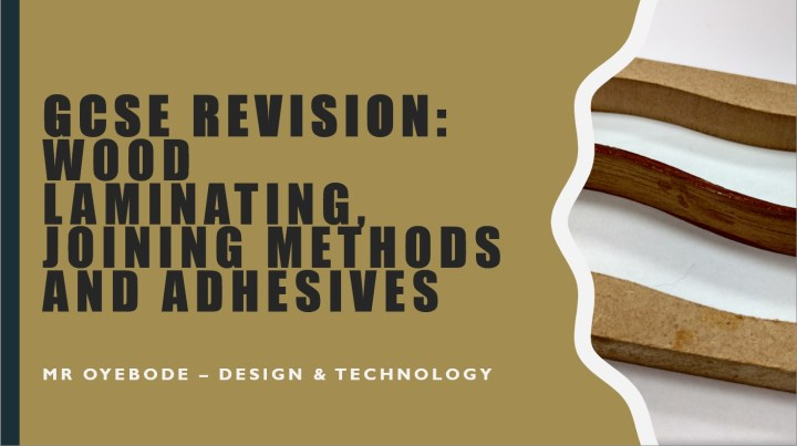 GCSE Revision Wood Laminating, Joining Methods, Adhesives