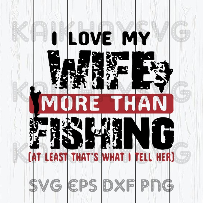 Download I Love My Wife More Than Fishing SVG, I'm by Kaikhaystore ...