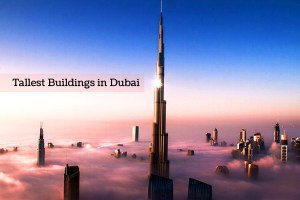 Top 10 Famous & Tallest Buildings in Dubai