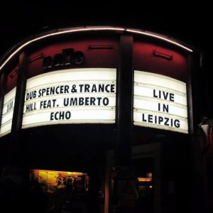 Dub Spencer & Trance Hill Featuring Umberto Echo: Live in Leipzig