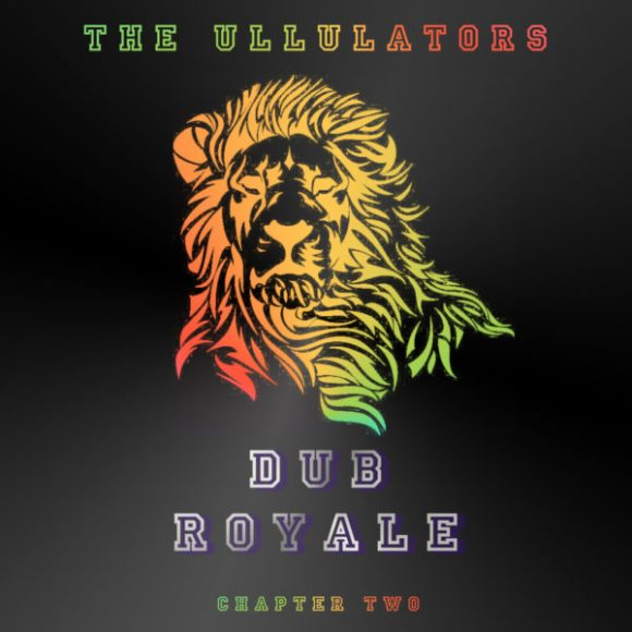 The Ullulators: Dub Royale – Chapter Two