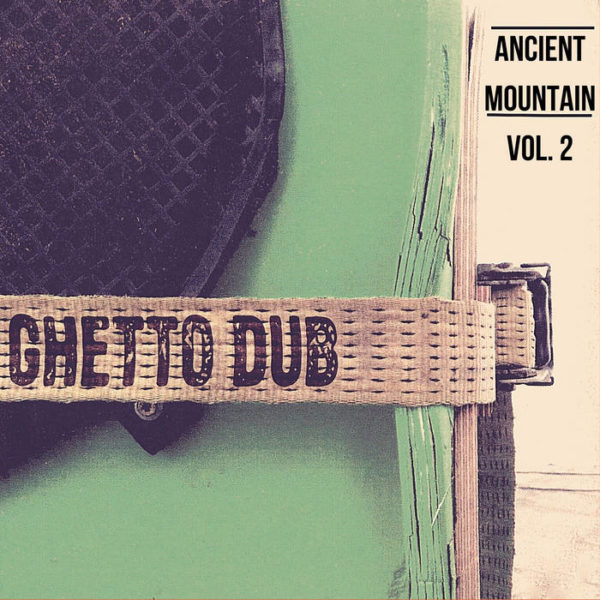 Ancient Mountain - Ghetto Dub Vol. 2