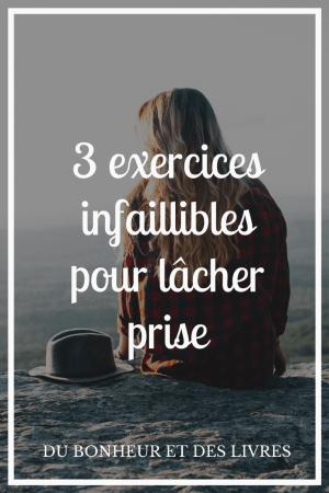 3 exercices infaillibles pour lâcher prise