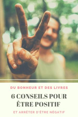 Comment être positif : 6 conseils pour arrêter d'être négatif