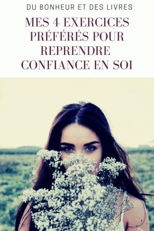 Comment reprendre confiance en soi ? Mes 4 exercices préférés !