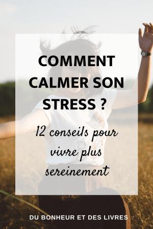 Comment calmer son stress ? 12 conseils magiques pour vivre plus sereinement