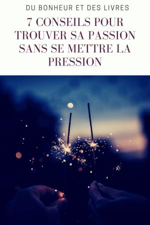 7 conseils pour trouver sa passion sans se mettre la pression