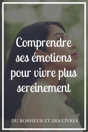 Comprendre ses émotions pour vivre plus sereinement