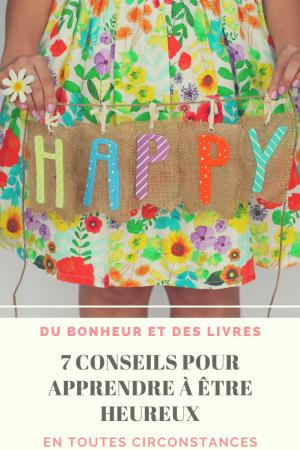 Apprendre à être heureux : 7 conseils pour être heureux en toutes circonstances