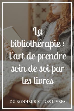 La bibliothérapie : l'art de prendre soin de soi par les livres