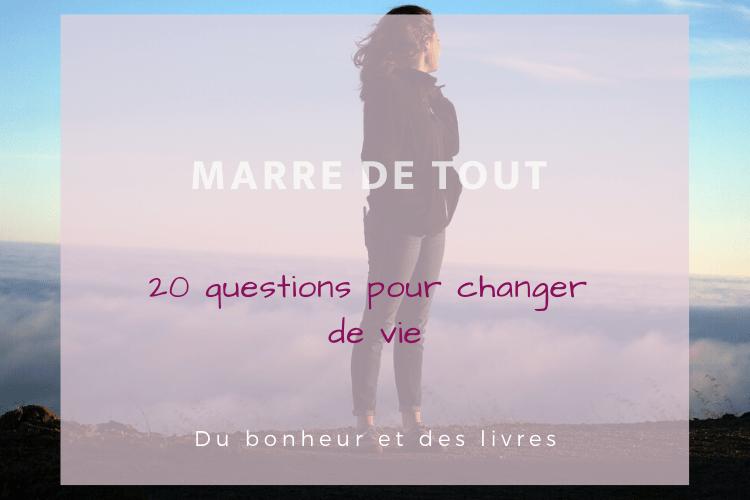 Marre de tout : 20 questions pour changer de vie